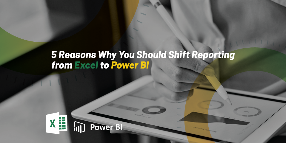 5 Reasons Why You Should Shift Reporting from Excel to Power BI