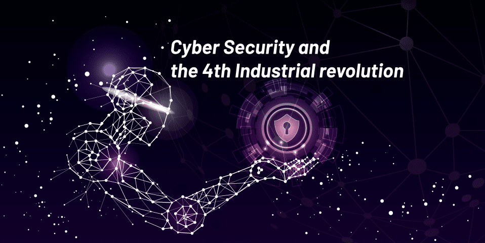 Cyber Security And the 4th Industrial Revolution