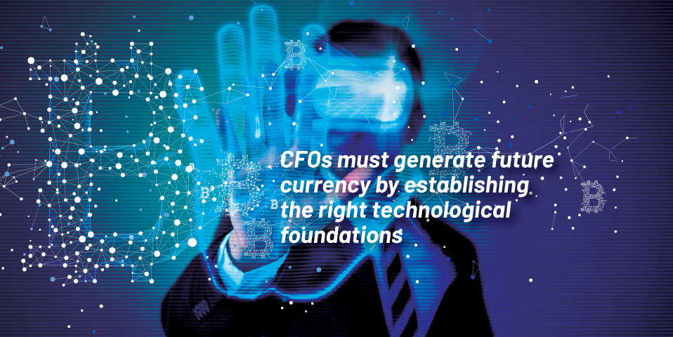 CFOs must generate future currency by establishing the right technological foundations