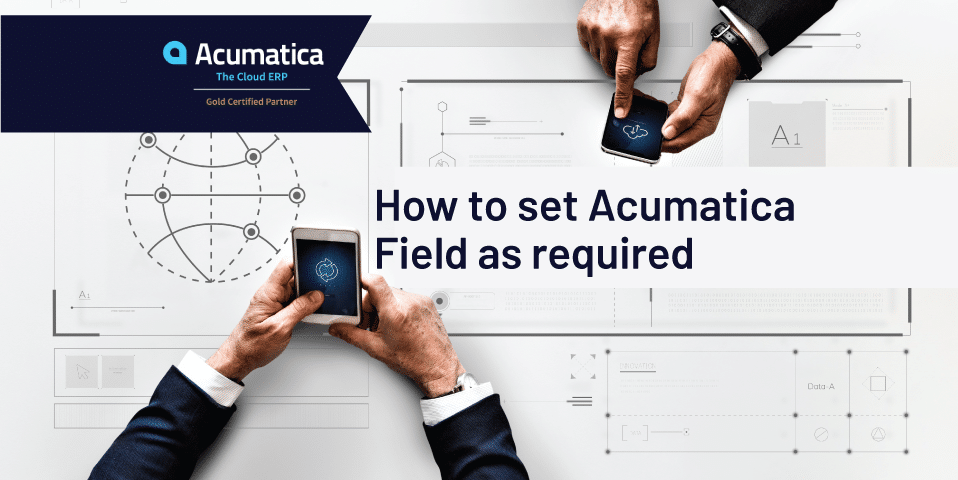 How to set Acumatica Field as required.