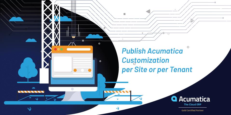 Publish Acumatica Customization per Site or per Tenant