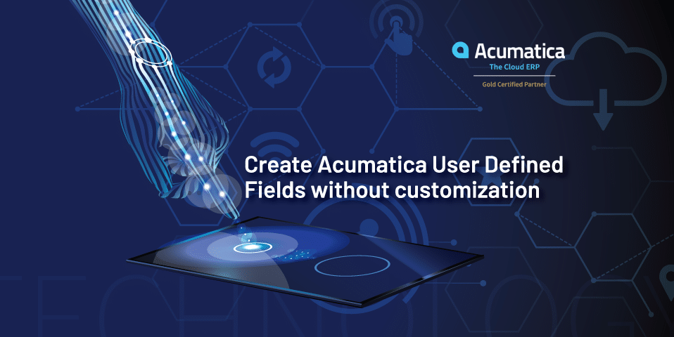 Create Acumatica User Defined Fields without customization
