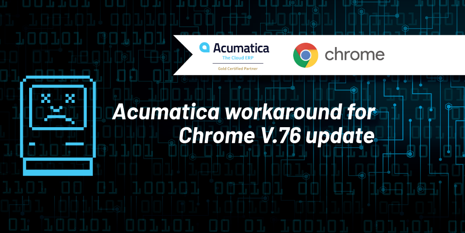 Acumatica Workaround for Chrome v.76 update