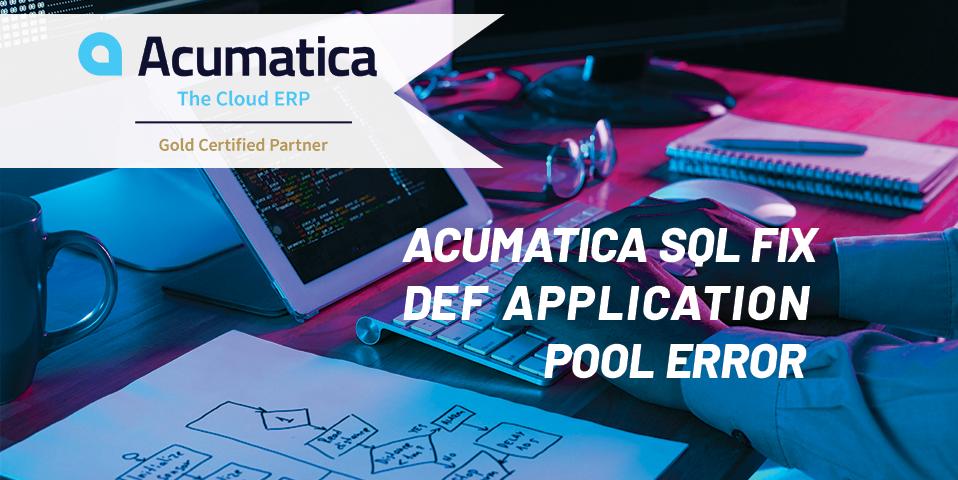 Acumatica SQL Fix – Def Application Pool error