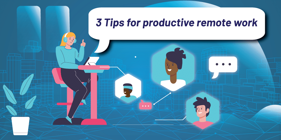 3 Tips for productive remote work
