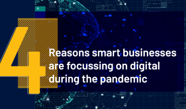 4 reasons smart businesses are focussing on digital during the pandemic